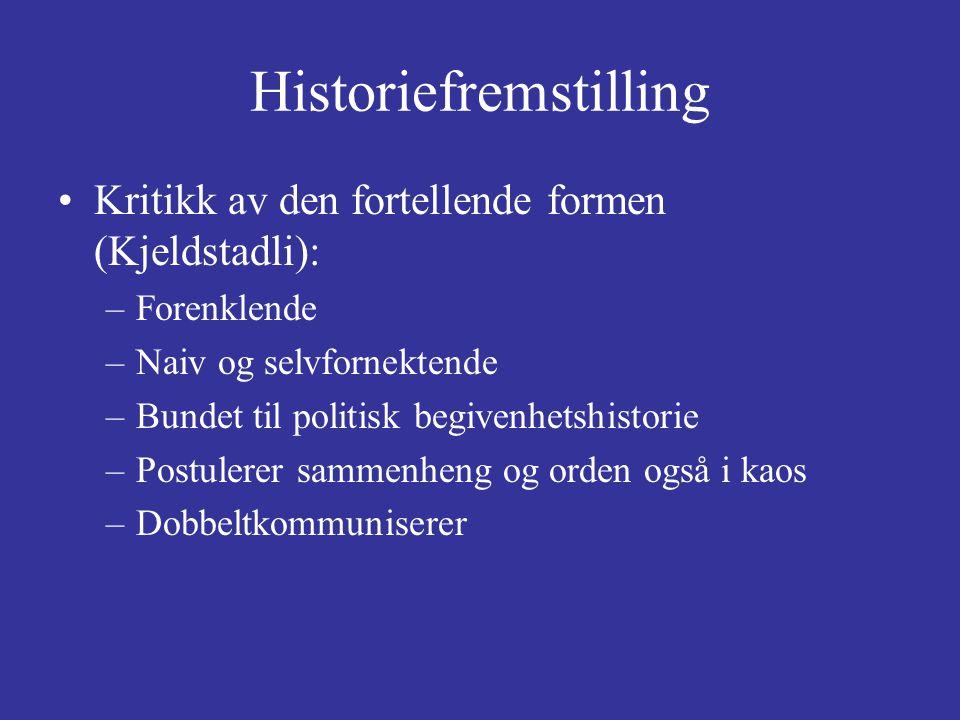 Historiefremstilling Kritikk av den fortellende formen (Kjeldstadli): –Forenklende –Naiv og selvfornektende –Bundet til politisk begivenhetshistorie –
