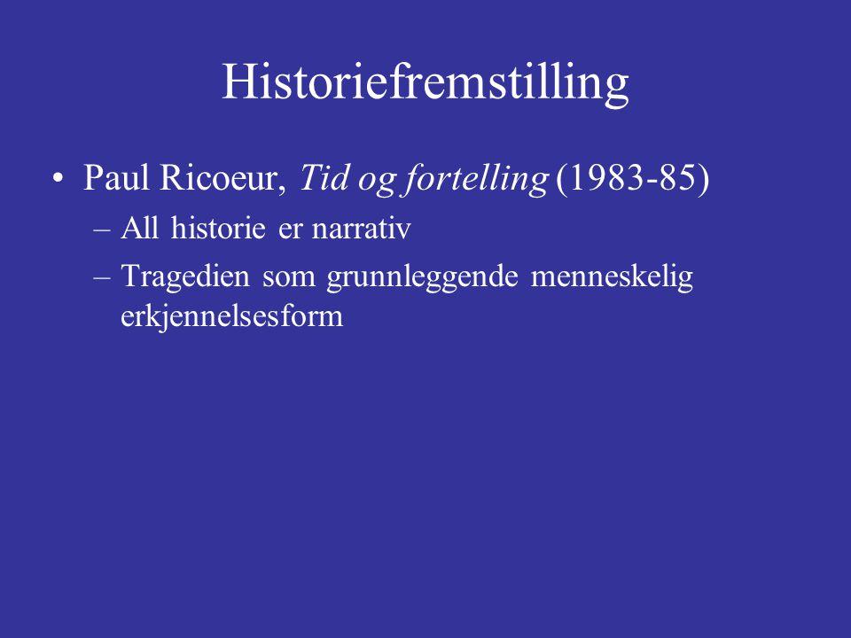 Historiefremstilling Paul Ricoeur, Tid og fortelling (1983-85) –All historie er narrativ –Tragedien som grunnleggende menneskelig erkjennelsesform