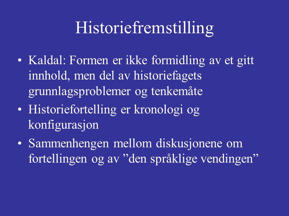 Historiefremstilling Kaldal: Formen er ikke formidling av et gitt innhold, men del av historiefagets grunnlagsproblemer og tenkemåte Historiefortellin