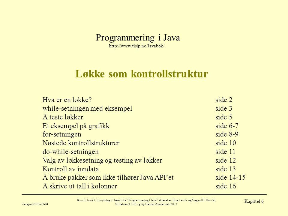 """Programmering i Java http://www.tisip.no/Javabok/ versjon 2003-03-04 Kun til bruk i tilknytning til læreboka """"Programmering i Java"""" skrevet av Else Le"""