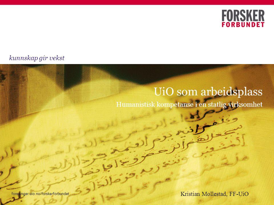 foreninger.uio.no/forskerforbundet Humanistisk kompetanse i en statlig virksomhet UiO som arbeidsplass kunnskap gir vekst foreninger.uio.no/forskerfor