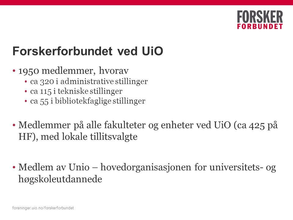foreninger.uio.no/forskerforbundet Forskerforbundet ved UiO 1950 medlemmer, hvorav ca 320 i administrative stillinger ca 115 i tekniske stillinger ca 55 i bibliotekfaglige stillinger Medlemmer på alle fakulteter og enheter ved UiO (ca 425 på HF), med lokale tillitsvalgte Medlem av Unio – hovedorganisasjonen for universitets- og høgskoleutdannede