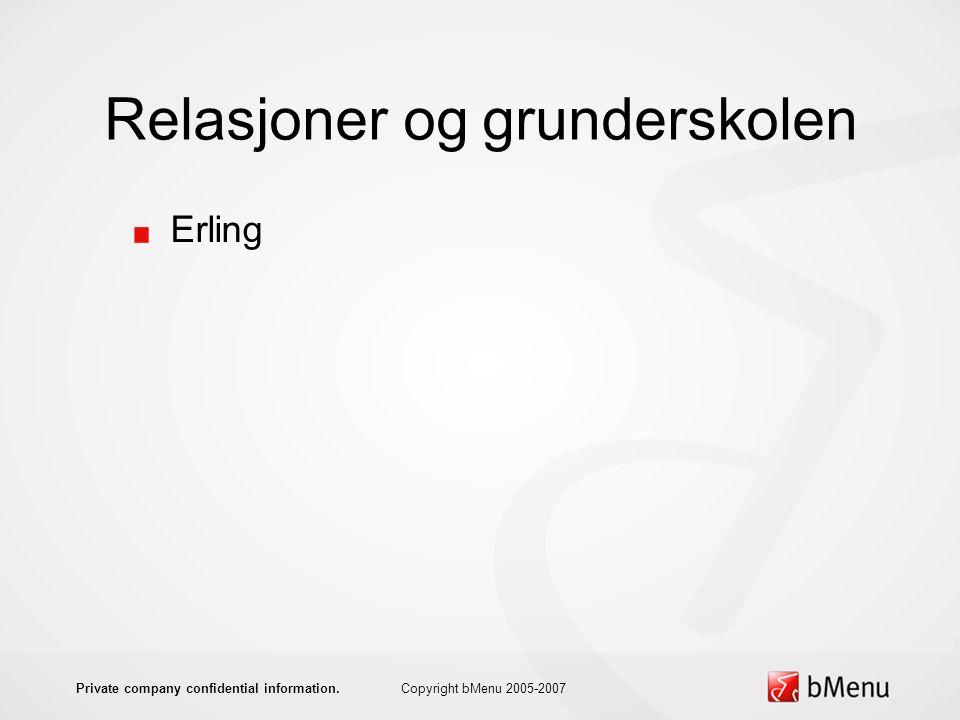 Relasjoner og grunderskolen Erling Copyright bMenu 2005-2007Private company confidential information.