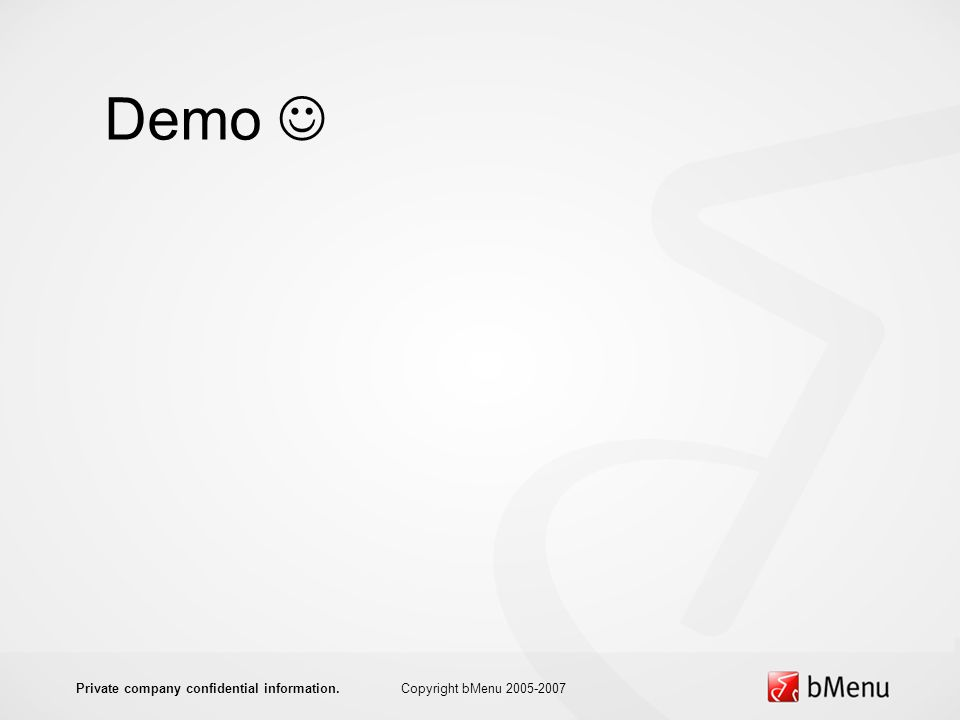 Demo Copyright bMenu 2005-2007Private company confidential information.