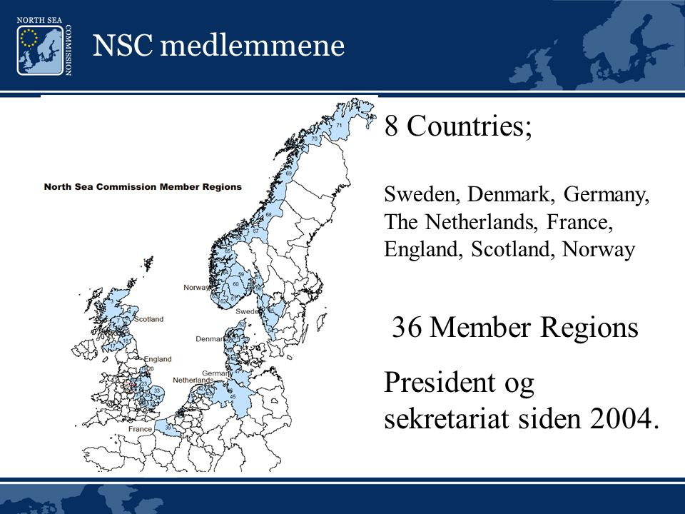 NSC medlemmene 8 Countries; Sweden, Denmark, Germany, The Netherlands, France, England, Scotland, Norway 36 Member Regions President og sekretariat siden 2004.