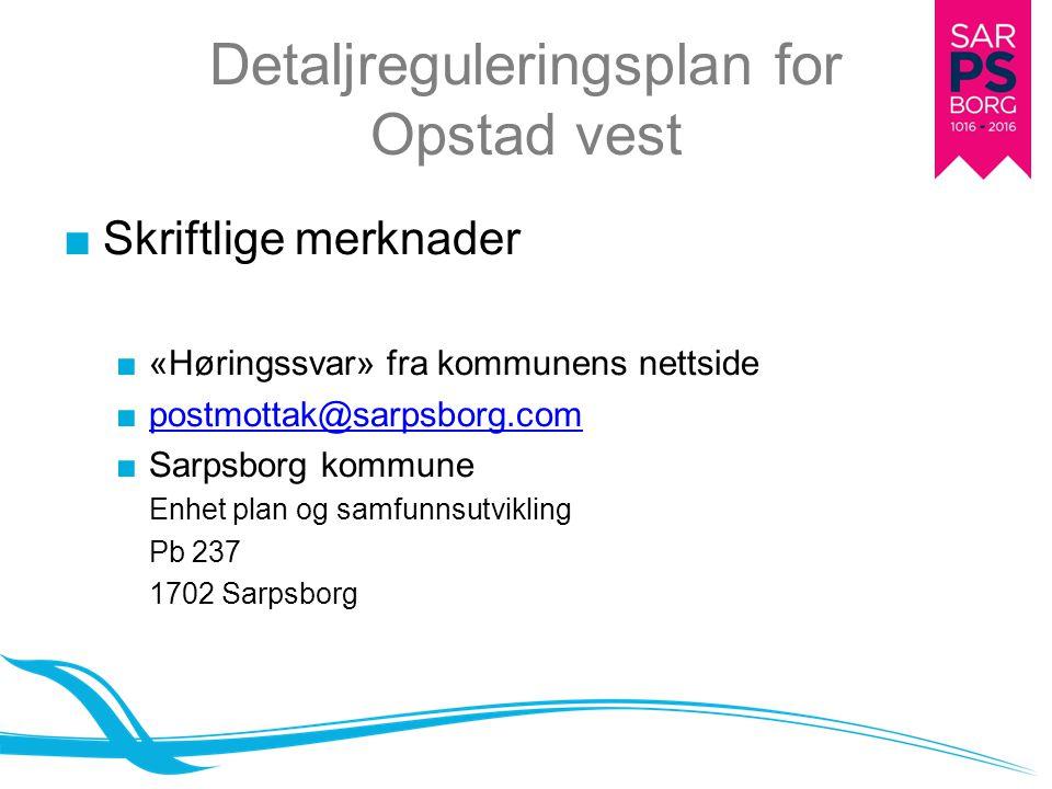 Detaljreguleringsplan for Opstad vest ■Skriftlige merknader ■«Høringssvar» fra kommunens nettside ■postmottak@sarpsborg.compostmottak@sarpsborg.com ■S