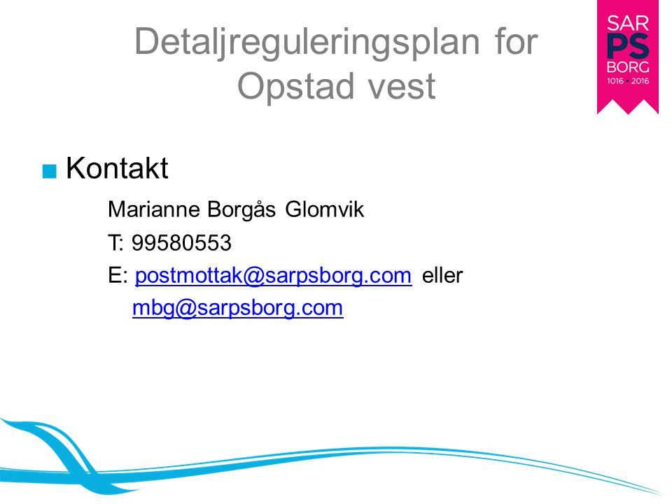 Detaljreguleringsplan for Opstad vest ■Kontakt Marianne Borgås Glomvik T: 99580553 E: postmottak@sarpsborg.com ellerpostmottak@sarpsborg.com mbg@sarps