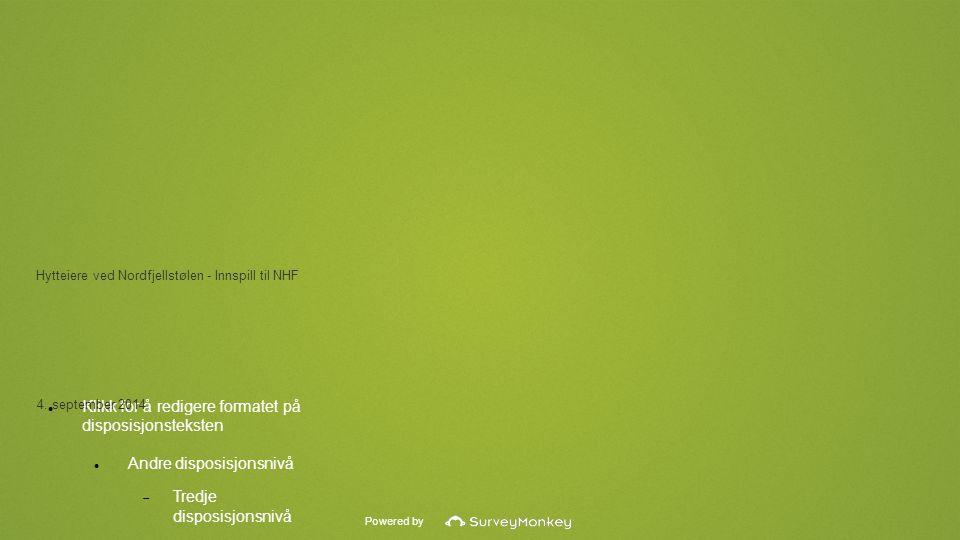 Powered by Klikk for å redigere formatet på disposisjonsteksten Andre disposisjonsnivå  Tredje disposisjonsnivå Fjerde disposisjonsniv å  Femte disposisj onsnivå  Sjette disposisj onsnivå  Sjuende disposisj onsnivå  Åttende disposisj onsnivå Niende disposisjonsnivåClick to edit Master text styles Hytteiere ved Nordfjellstølen - Innspill til NHF 4.