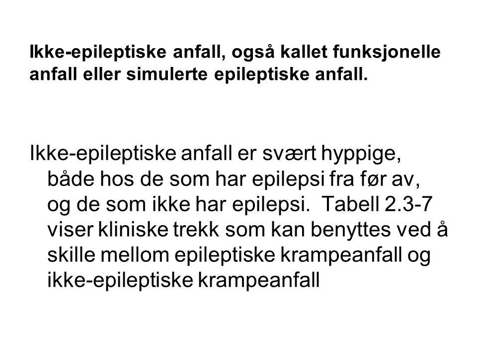 Ikke-epileptiske anfall, også kallet funksjonelle anfall eller simulerte epileptiske anfall. Ikke-epileptiske anfall er svært hyppige, både hos de som