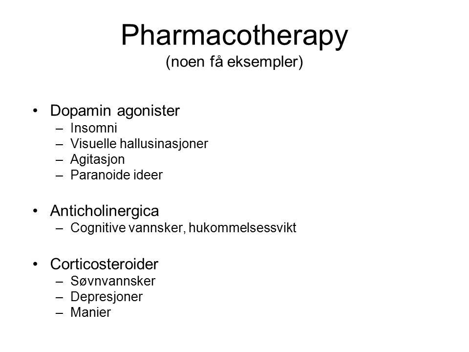 Pharmacotherapy (noen få eksempler) Dopamin agonister –Insomni –Visuelle hallusinasjoner –Agitasjon –Paranoide ideer Anticholinergica –Cognitive vanns