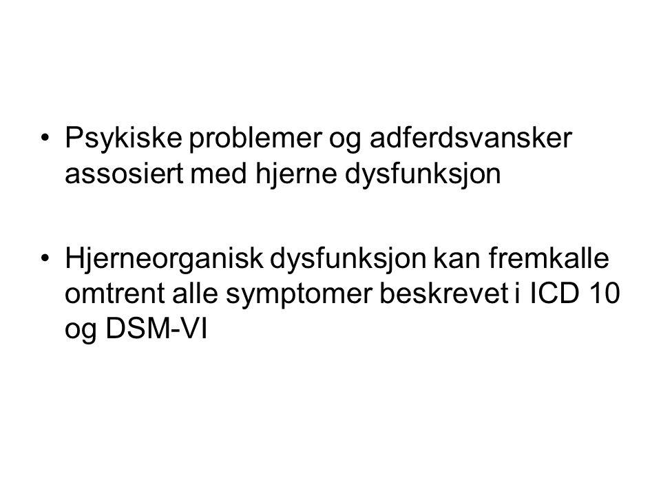 Psykiske problemer og adferdsvansker assosiert med hjerne dysfunksjon Hjerneorganisk dysfunksjon kan fremkalle omtrent alle symptomer beskrevet i ICD