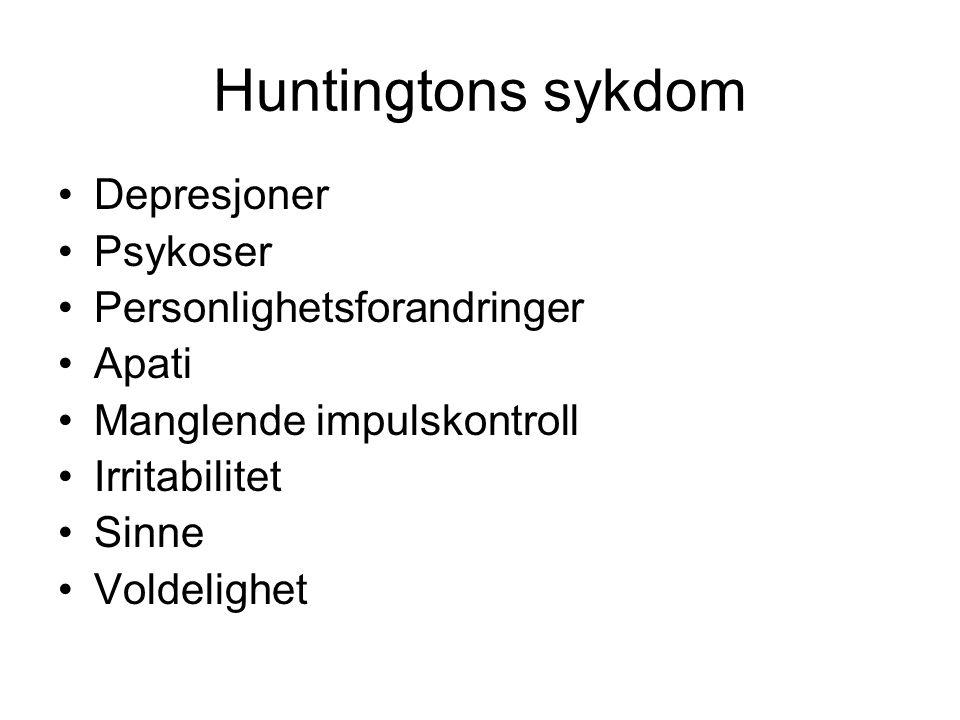 Huntingtons sykdom Depresjoner Psykoser Personlighetsforandringer Apati Manglende impulskontroll Irritabilitet Sinne Voldelighet