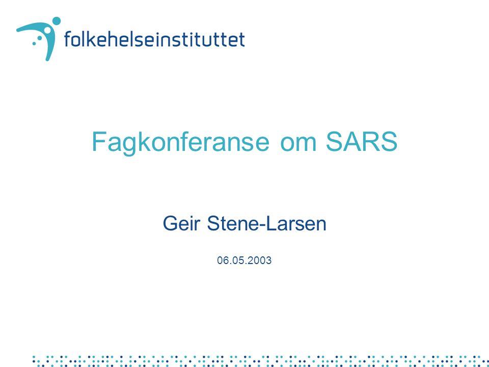 Fagkonferanse om SARS Geir Stene-Larsen 06.05.2003