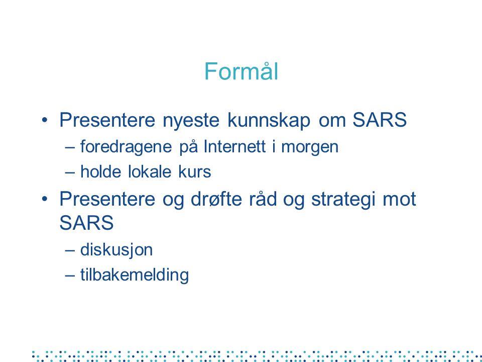Formål Presentere nyeste kunnskap om SARS –foredragene på Internett i morgen –holde lokale kurs Presentere og drøfte råd og strategi mot SARS –diskusjon –tilbakemelding