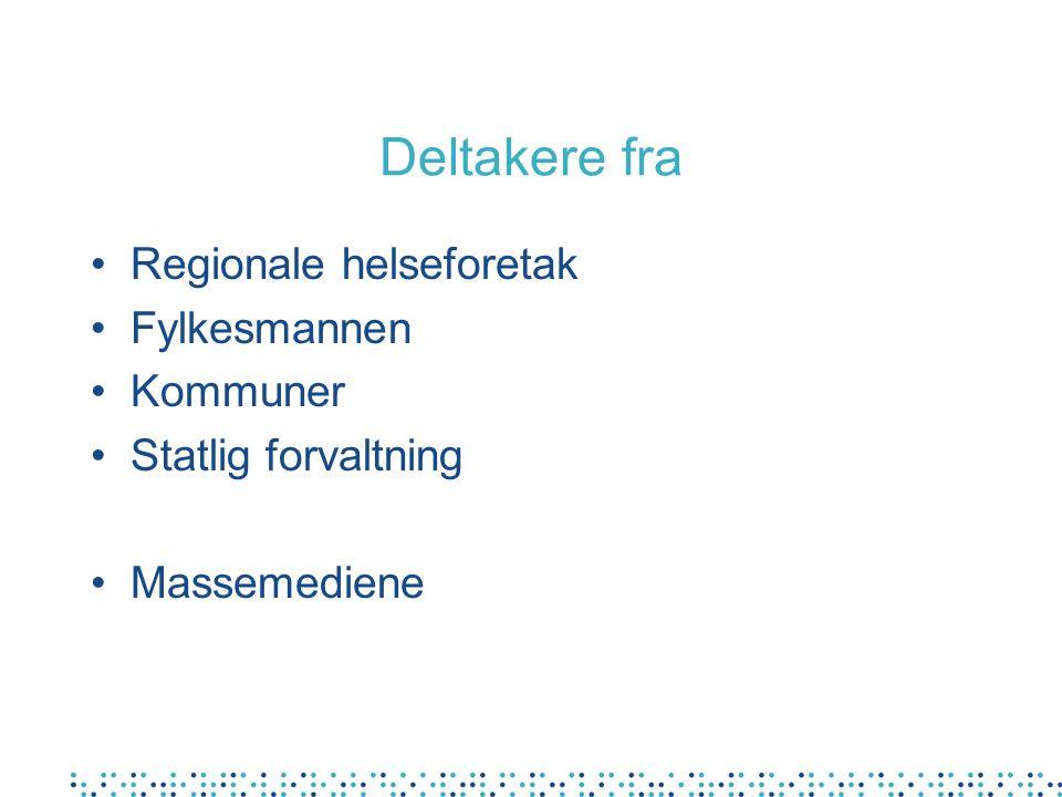 Deltakere fra Regionale helseforetak Fylkesmannen Kommuner Statlig forvaltning Massemediene