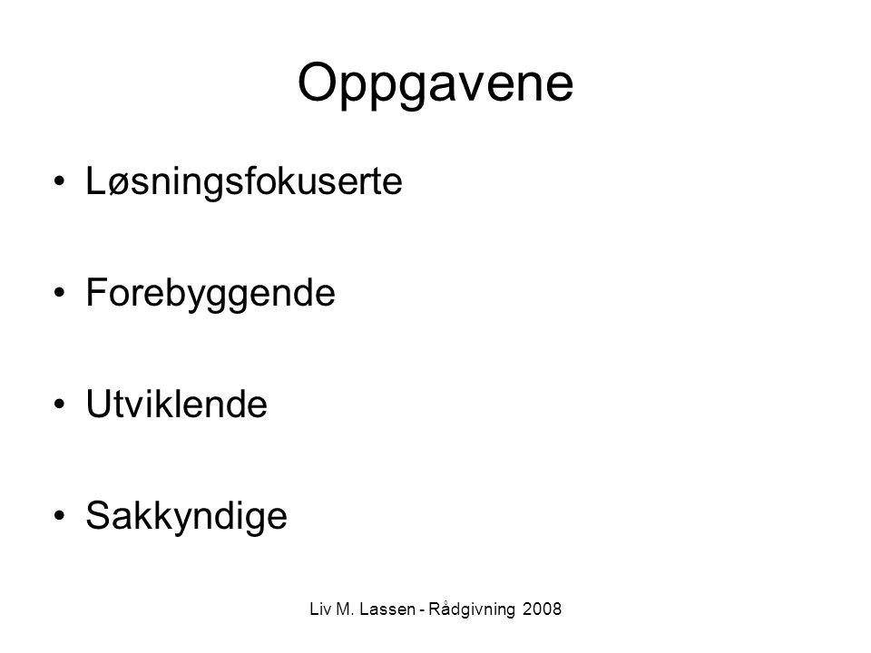 Liv M. Lassen - Rådgivning 2008 Oppgavene Løsningsfokuserte Forebyggende Utviklende Sakkyndige