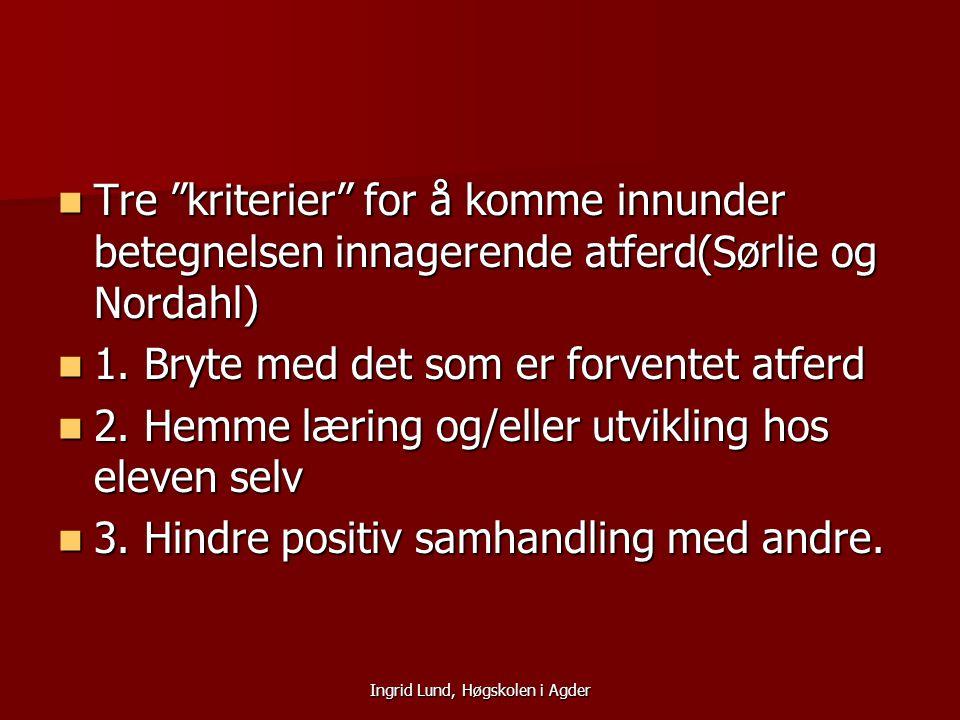 """Ingrid Lund, Høgskolen i Agder Tre """"kriterier"""" for å komme innunder betegnelsen innagerende atferd(Sørlie og Nordahl) Tre """"kriterier"""" for å komme innu"""