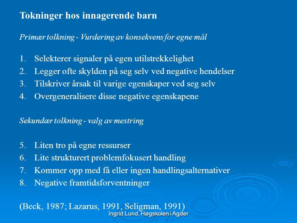 Ingrid Lund, Høgskolen i Agder Tokninger hos innagerende barn Primær tolkning - Vurdering av konsekvens for egne mål 1.Selekterer signaler på egen uti