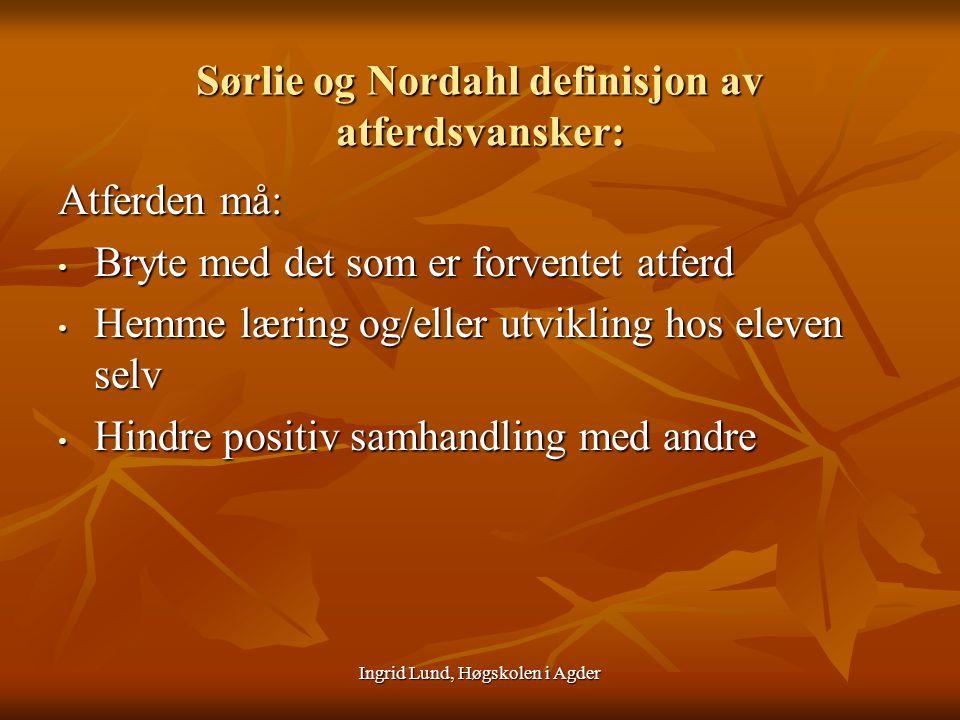 Ingrid Lund, Høgskolen i Agder Sørlie og Nordahl definisjon av atferdsvansker: Atferden må: Bryte med det som er forventet atferd Bryte med det som er