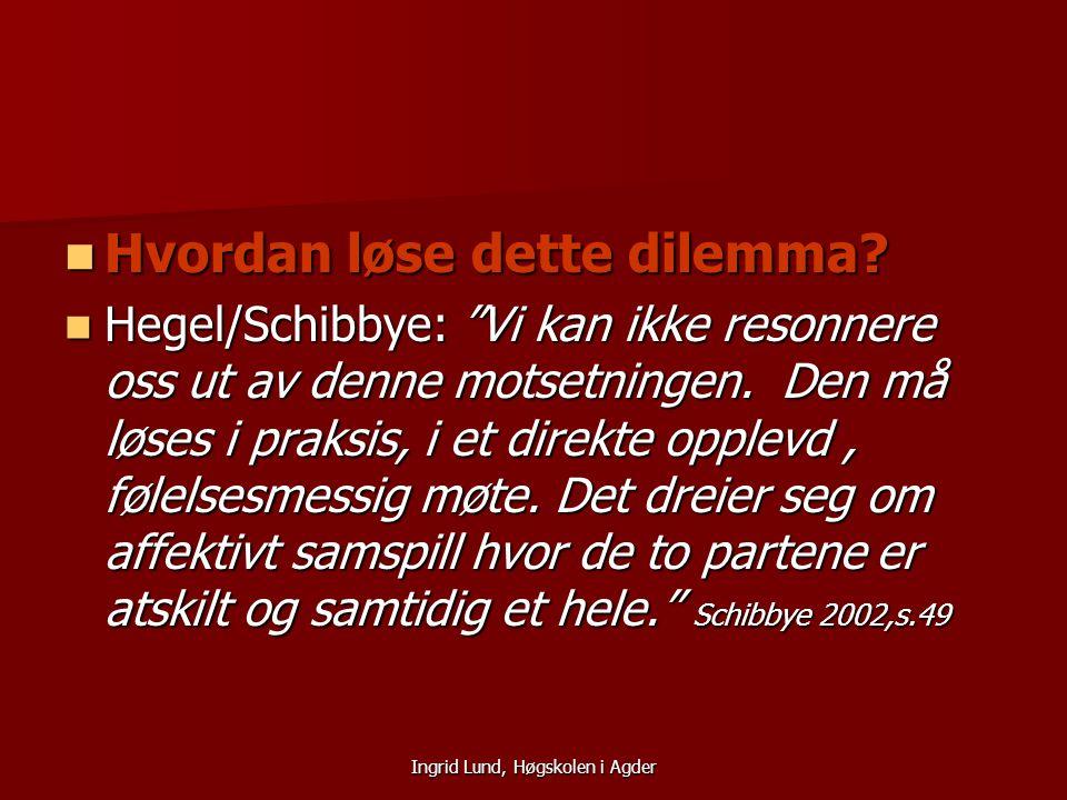 """Ingrid Lund, Høgskolen i Agder Hvordan løse dette dilemma? Hvordan løse dette dilemma? Hegel/Schibbye: """"Vi kan ikke resonnere oss ut av denne motsetni"""
