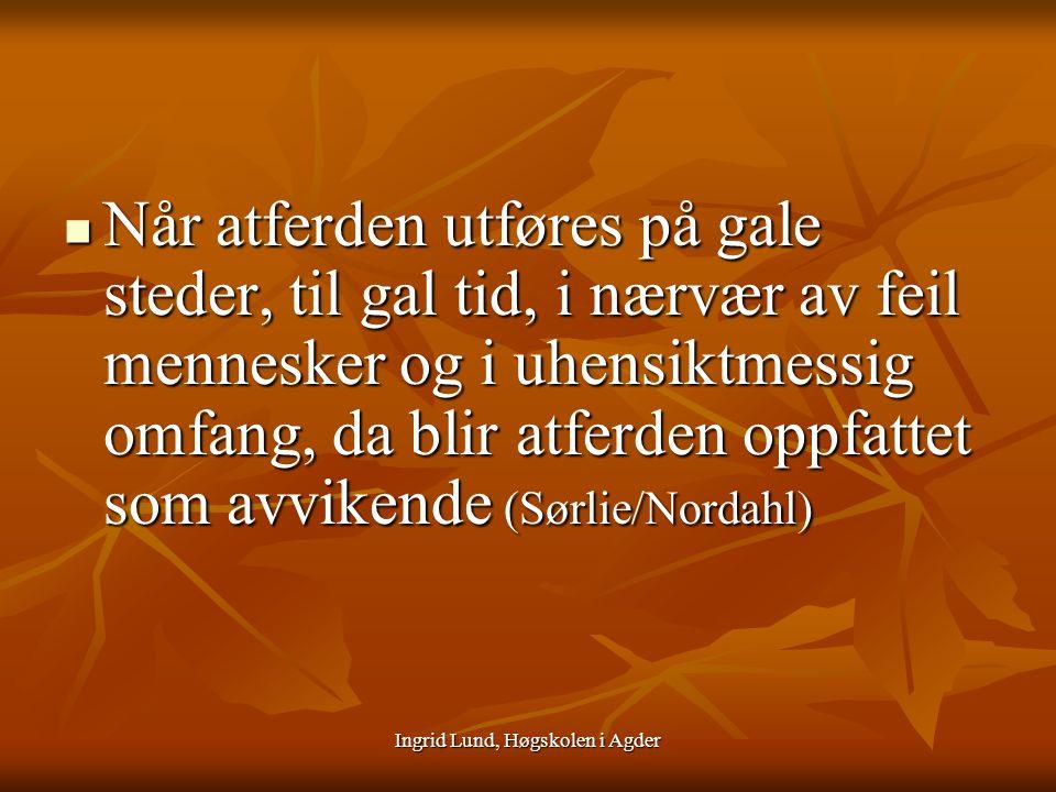 Ingrid Lund, Høgskolen i Agder Viktige spørsmål å stille: Hva er ønskelig atferd .