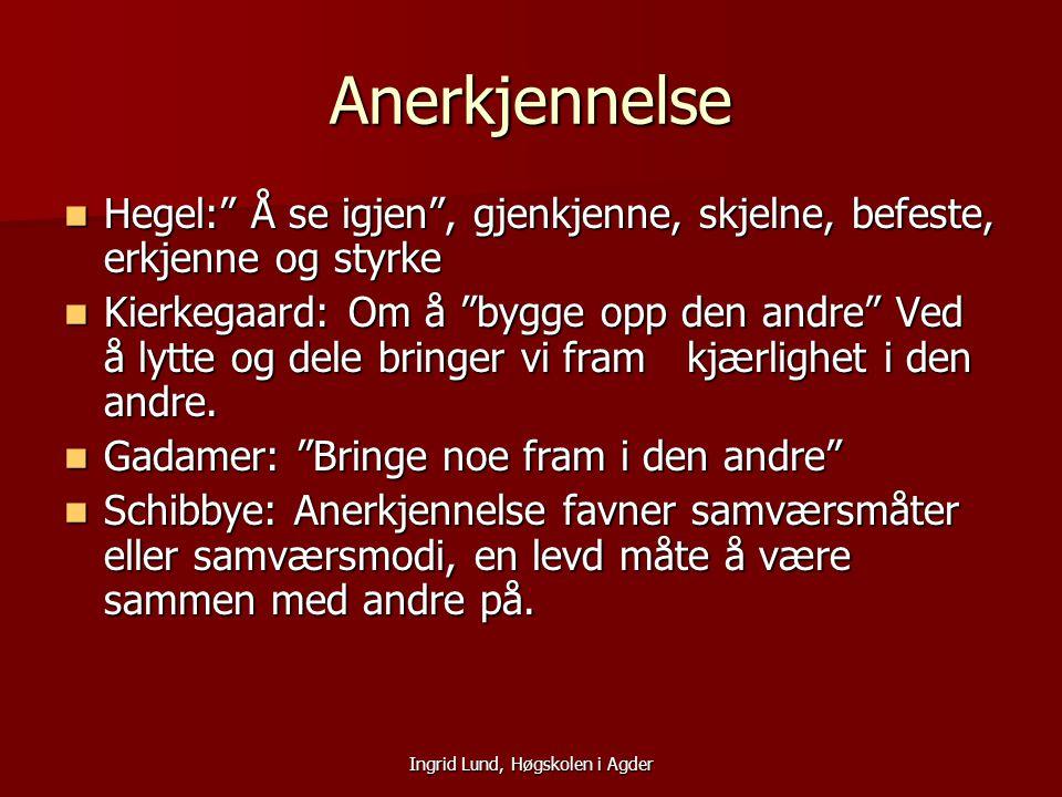 """Ingrid Lund, Høgskolen i Agder Anerkjennelse Hegel:"""" Å se igjen"""", gjenkjenne, skjelne, befeste, erkjenne og styrke Hegel:"""" Å se igjen"""", gjenkjenne, sk"""