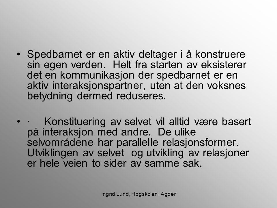 Ingrid Lund, Høgskolen i Agder Spedbarnet er en aktiv deltager i å konstruere sin egen verden. Helt fra starten av eksisterer det en kommunikasjon der