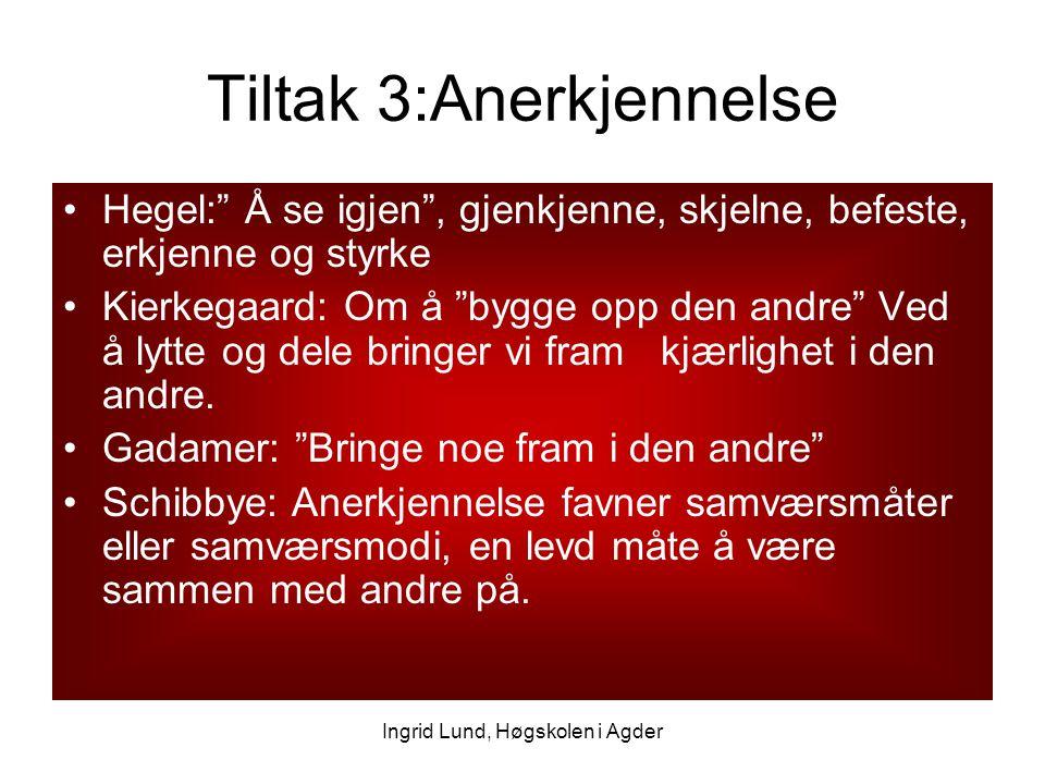 """Ingrid Lund, Høgskolen i Agder Tiltak 3:Anerkjennelse Hegel:"""" Å se igjen"""", gjenkjenne, skjelne, befeste, erkjenne og styrke Kierkegaard: Om å """"bygge o"""
