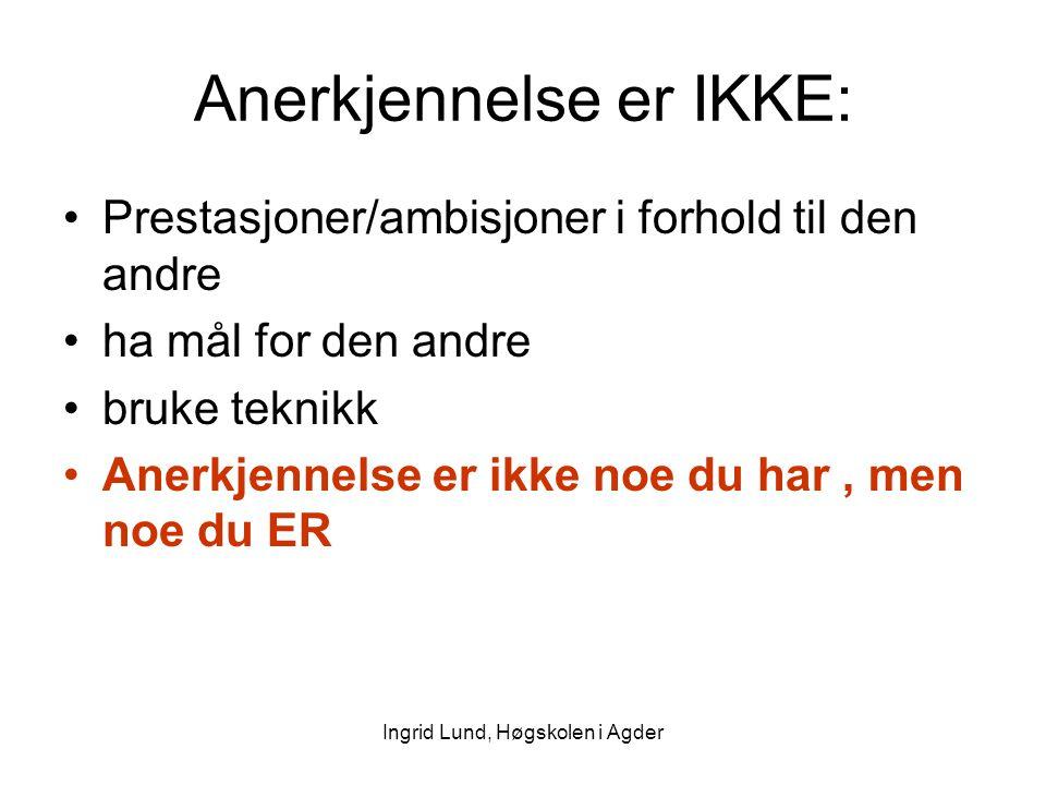 Ingrid Lund, Høgskolen i Agder Anerkjennelse er IKKE: Prestasjoner/ambisjoner i forhold til den andre ha mål for den andre bruke teknikk Anerkjennelse