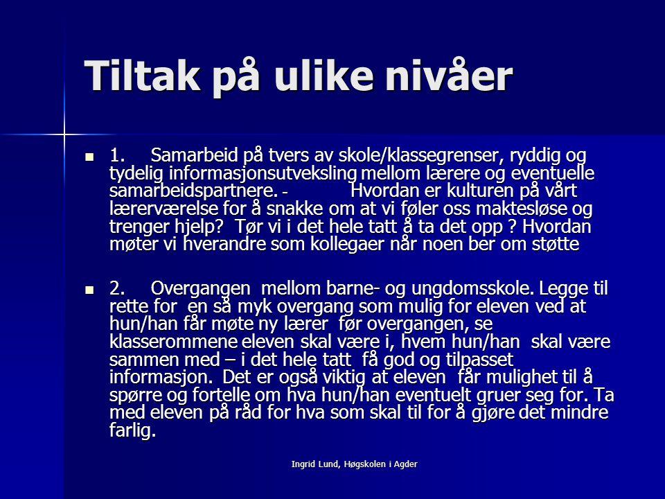 Ingrid Lund, Høgskolen i Agder Tiltak på ulike nivåer 1.Samarbeid på tvers av skole/klassegrenser, ryddig og tydelig informasjonsutveksling mellom lær