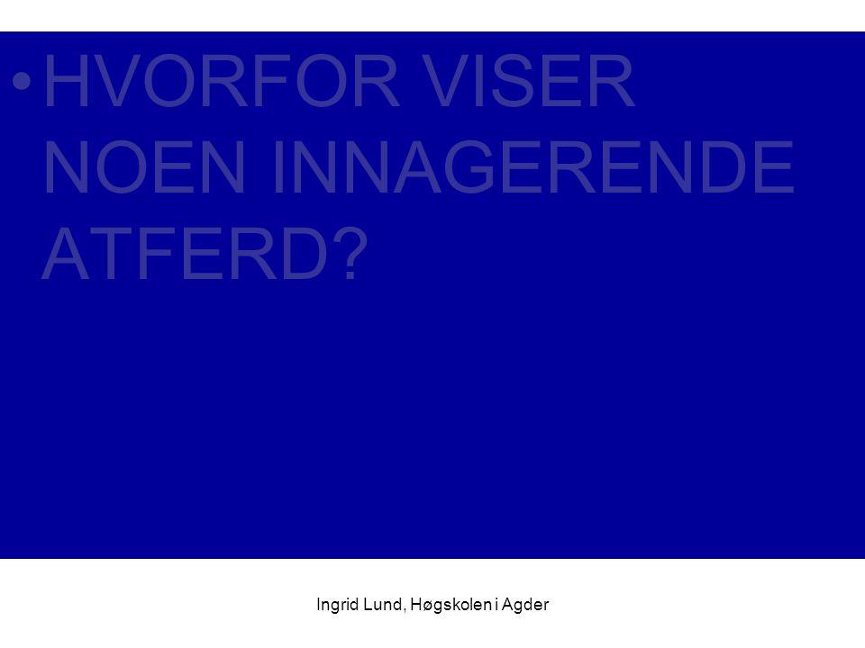Ingrid Lund, Høgskolen i Agder HVORFOR VISER NOEN INNAGERENDE ATFERD?