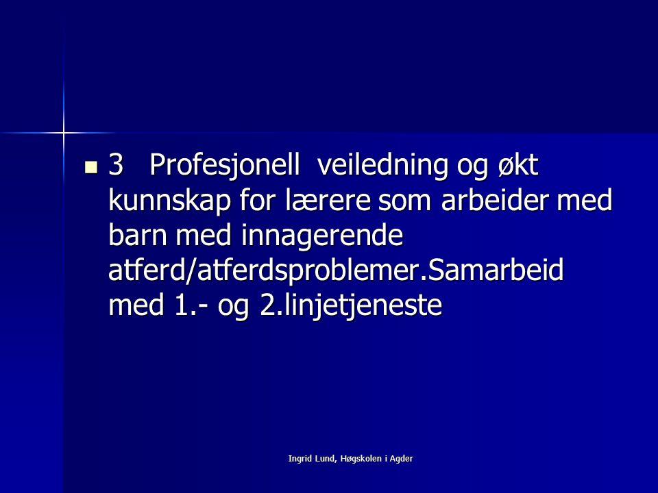 Ingrid Lund, Høgskolen i Agder 3Profesjonell veiledning og økt kunnskap for lærere som arbeider med barn med innagerende atferd/atferdsproblemer.Samar
