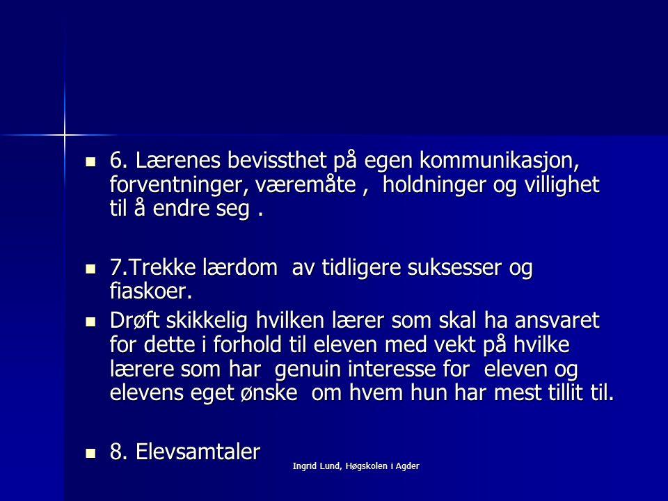 Ingrid Lund, Høgskolen i Agder 6. Lærenes bevissthet på egen kommunikasjon, forventninger, væremåte, holdninger og villighet til å endre seg. 6. Læren