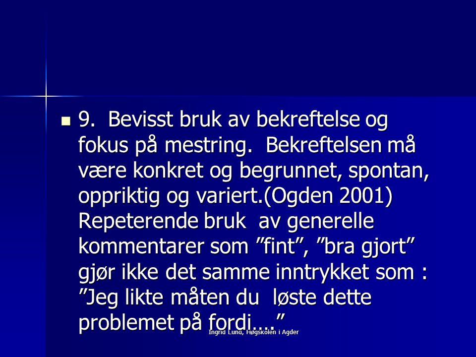 Ingrid Lund, Høgskolen i Agder 9.Bevisst bruk av bekreftelse og fokus på mestring. Bekreftelsen må være konkret og begrunnet, spontan, oppriktig og va