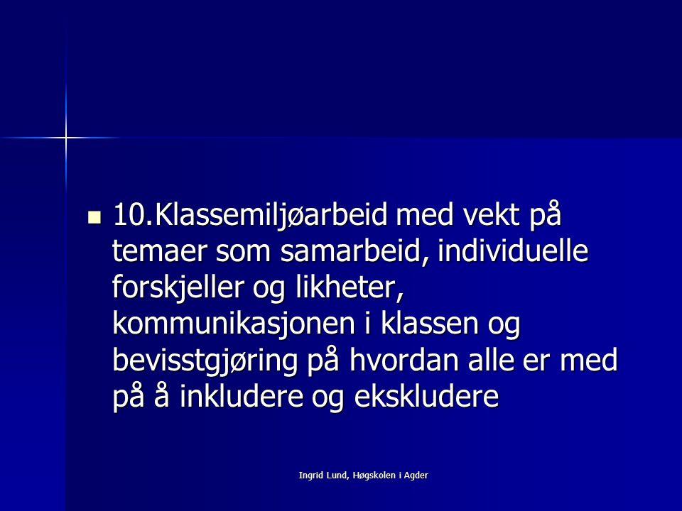 Ingrid Lund, Høgskolen i Agder 10.Klassemiljøarbeid med vekt på temaer som samarbeid, individuelle forskjeller og likheter, kommunikasjonen i klassen