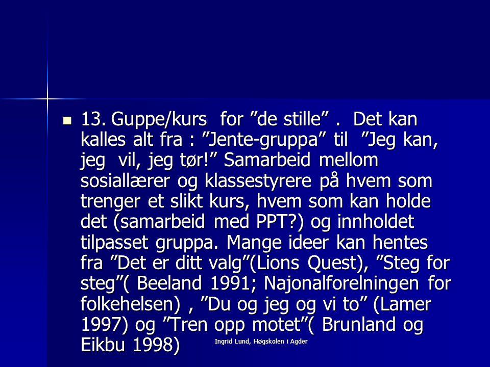 """Ingrid Lund, Høgskolen i Agder 13.Guppe/kurs for """"de stille"""". Det kan kalles alt fra : """"Jente-gruppa"""" til """"Jeg kan, jeg vil, jeg tør!"""" Samarbeid mello"""