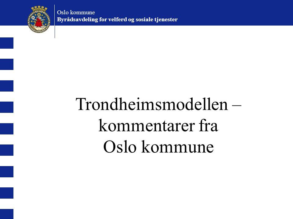 Trondheimsmodellen – kommentarer fra Oslo kommune Byrådsavdeling for velferd og sosiale tjenester