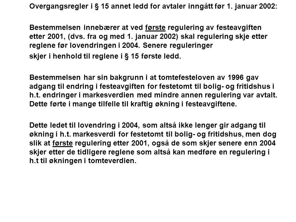 Overgangsregler i § 15 annet ledd for avtaler inngått før 1. januar 2002: Bestemmelsen innebærer at ved første regulering av festeavgiften etter 2001,