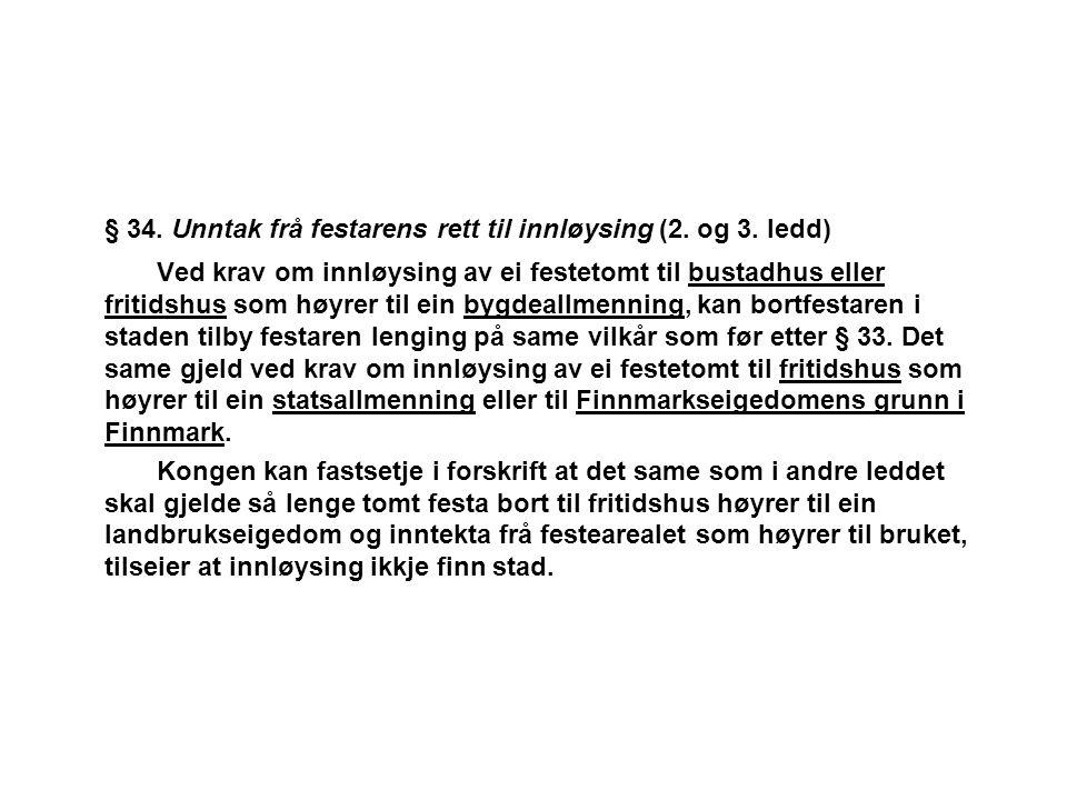 § 34. Unntak frå festarens rett til innløysing (2. og 3. ledd) Ved krav om innløysing av ei festetomt til bustadhus eller fritidshus som høyrer til ei
