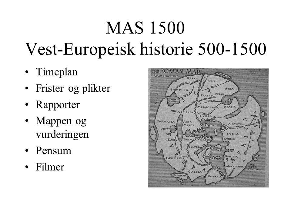 MAS 1500 Vest-Europeisk historie 500-1500 Timeplan Frister og plikter Rapporter Mappen og vurderingen Pensum Filmer