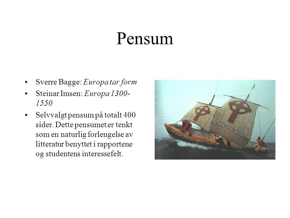Pensum Sverre Bagge: Europa tar form Steinar Imsen: Europa 1300- 1550 Selvvalgt pensum på totalt 400 sider. Dette pensumet er tenkt som en naturlig fo
