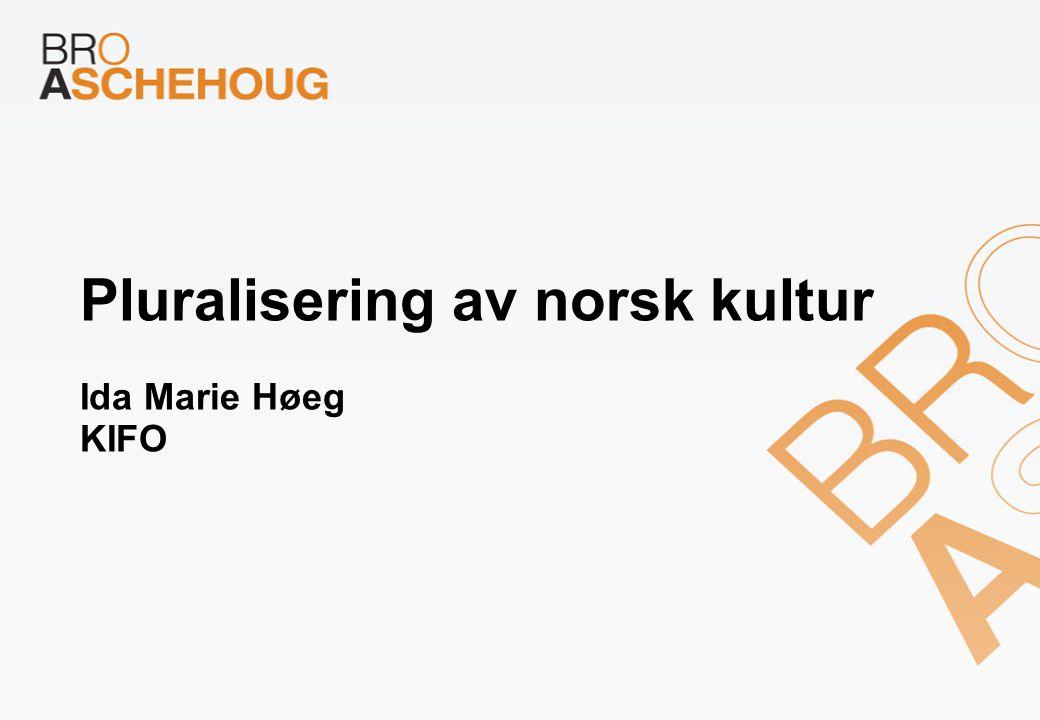 Pluralisering av norsk kultur Ida Marie Høeg KIFO