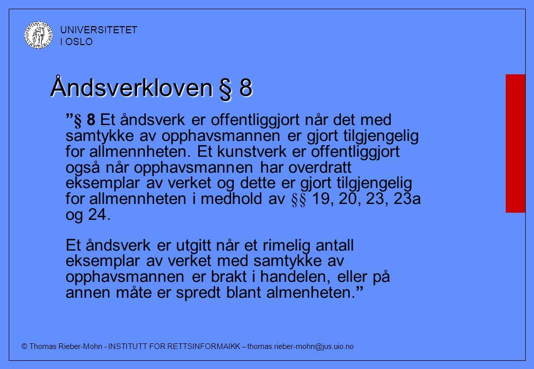"""© Thomas Rieber-Mohn - INSTITUTT FOR RETTSINFORMAIKK – thomas.rieber-mohn@jus.uio.no UNIVERSITETET I OSLO Åndsverkloven § 8 """"§ 8 Et åndsverk er offent"""