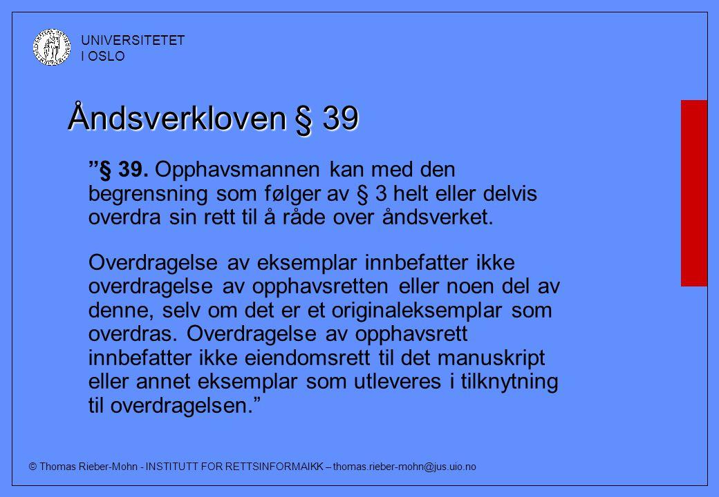 """© Thomas Rieber-Mohn - INSTITUTT FOR RETTSINFORMAIKK – thomas.rieber-mohn@jus.uio.no UNIVERSITETET I OSLO Åndsverkloven § 39 """"§ 39. Opphavsmannen kan"""