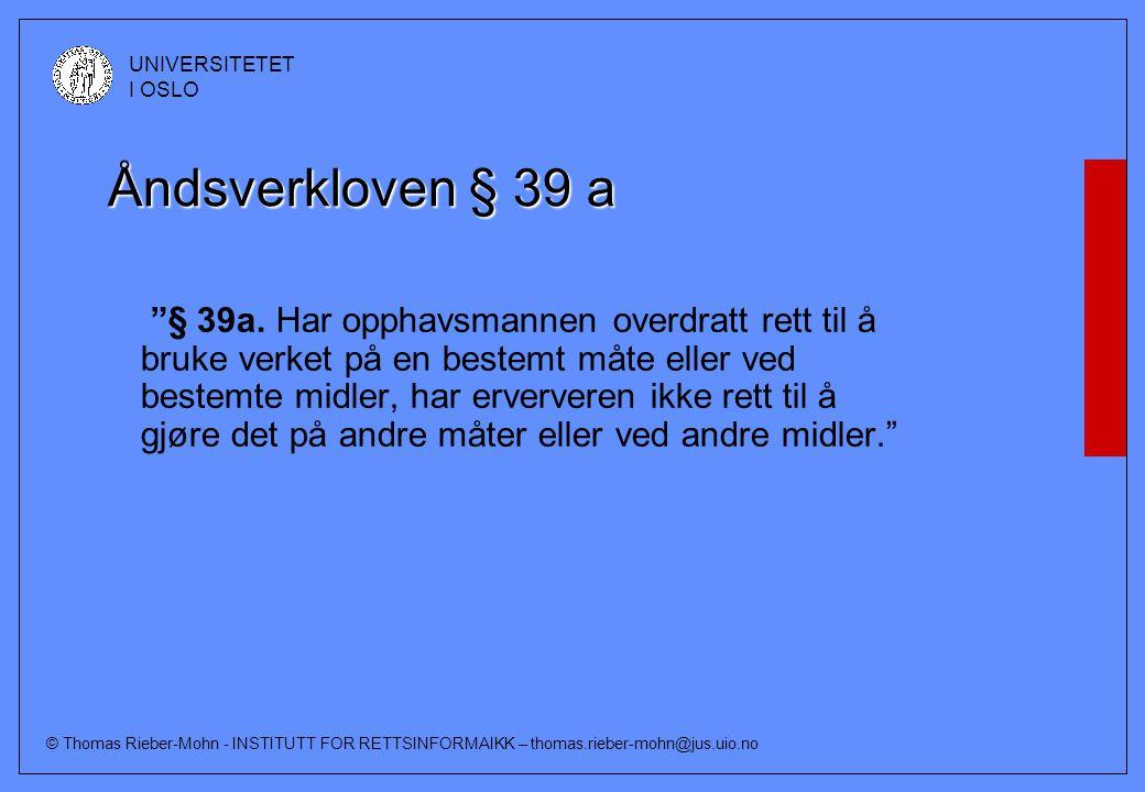 """© Thomas Rieber-Mohn - INSTITUTT FOR RETTSINFORMAIKK – thomas.rieber-mohn@jus.uio.no UNIVERSITETET I OSLO Åndsverkloven § 39 a """"§ 39a. Har opphavsmann"""