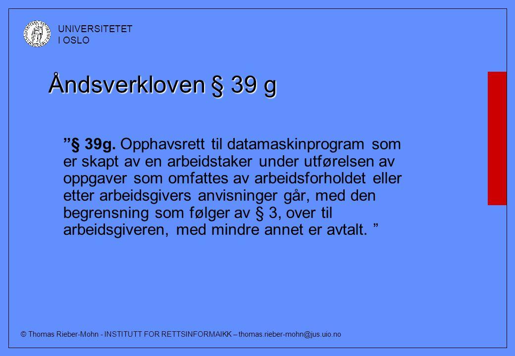 """© Thomas Rieber-Mohn - INSTITUTT FOR RETTSINFORMAIKK – thomas.rieber-mohn@jus.uio.no UNIVERSITETET I OSLO Åndsverkloven § 39 g """"§ 39g. Opphavsrett til"""