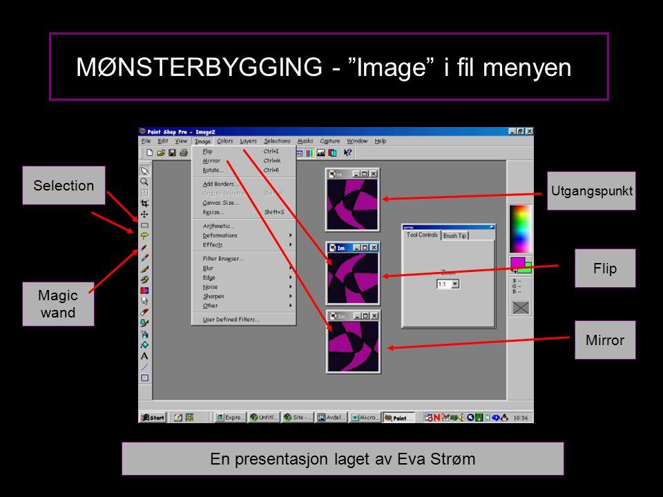 """MØNSTERBYGGING - """"Image"""" i fil menyen Magic wand Selection Utgangspunkt Flip Mirror En presentasjon laget av Eva Strøm"""
