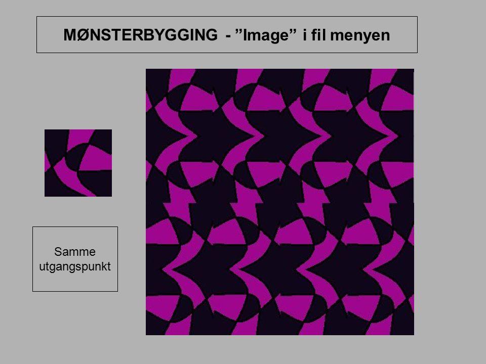 """MØNSTERBYGGING - """"Image"""" i fil menyen Samme utgangspunkt"""