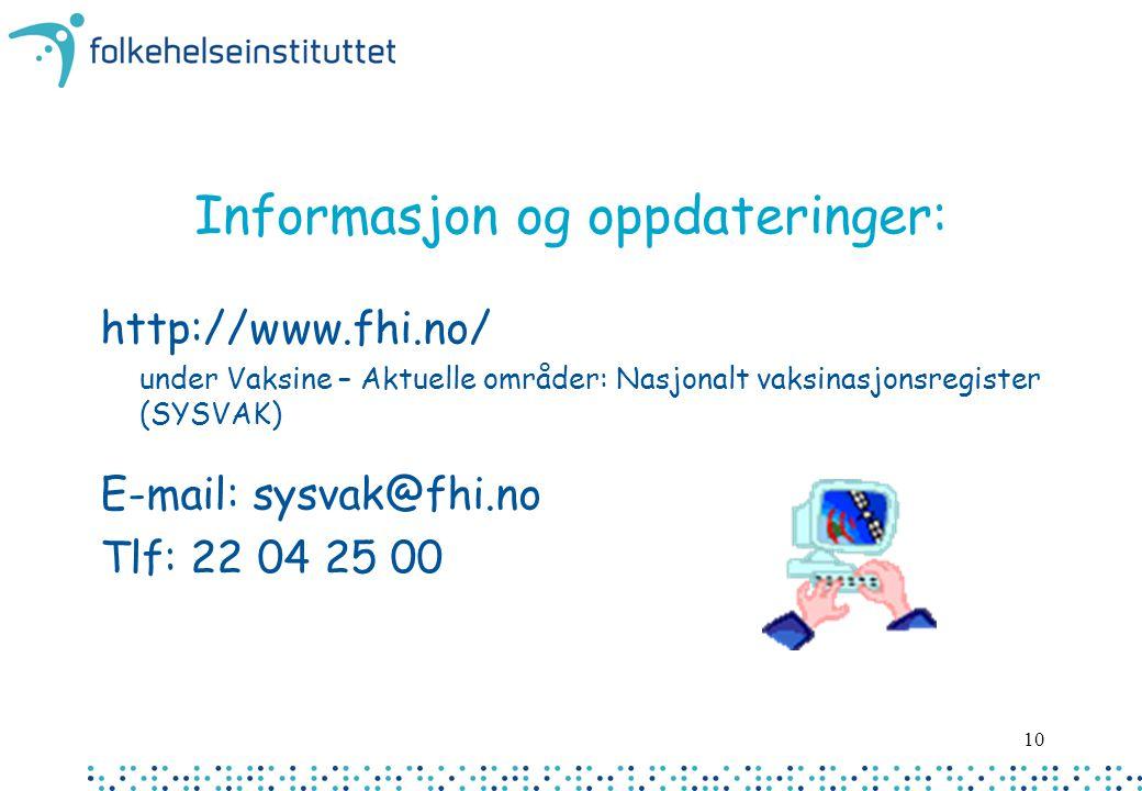 10 Informasjon og oppdateringer: http://www.fhi.no/ under Vaksine – Aktuelle områder: Nasjonalt vaksinasjonsregister (SYSVAK) E-mail: sysvak@fhi.no Tl