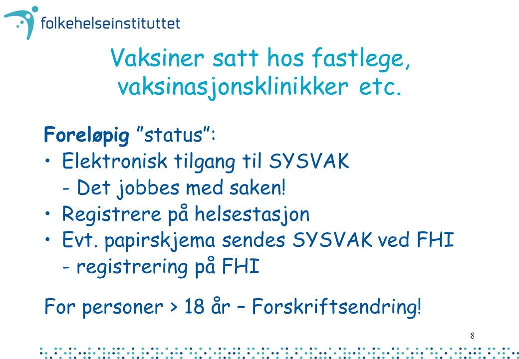 """8 Vaksiner satt hos fastlege, vaksinasjonsklinikker etc. Foreløpig """"status"""": Elektronisk tilgang til SYSVAK - Det jobbes med saken! Registrere på hels"""